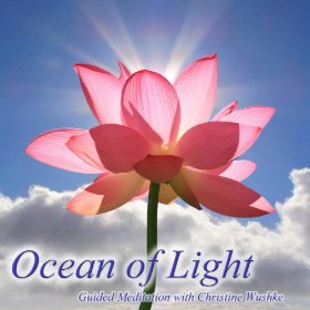 Ocean of Light Guided meditations with Christine Wushke
